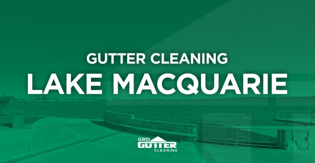 Gutter Cleaning Lake Macquarie & Region - GRD Gutter Cleaning